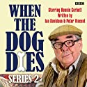 When the Dog Dies: Complete Series 2  by Ian Davidson, Peter Vincent Narrated by Ronnie Corbett