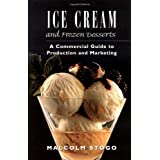 Ice Cream and Frozen Deserts: A Commercial Guide to Production and Marketing ~ Malcolm Stogo