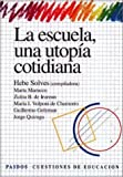 img - for Escuela, Una Utopia Cotidiana, La (Spanish Edition) by Solves Hebe (1998-09-01) Paperback book / textbook / text book