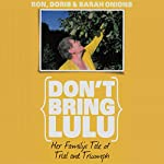 Don't Bring Lulu: Her Family's Tale of Trial and Triumph | Ron Onions,Doris Onions,Sarah Onions