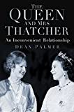 The Queen and Mrs Thatcher: An Inconvenient Relationship