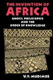 img - for The Invention of Africa: Gnosis, Philosophy, and the Order of Knowledge (African Systems of Thought) book / textbook / text book