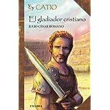 Yo soy Catio: El gladiador cristiano (Biografías juveniles)