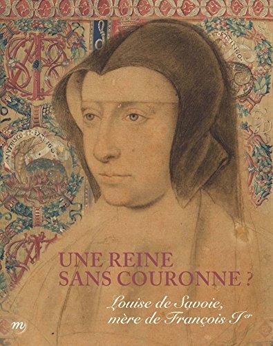 Louise de Savoie : Exposition, Ecouen, Musée national de la Renaissance, du 13 octobre 2015 au 30 janvier 2016