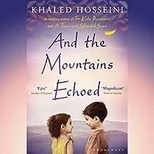 And the Mountains Echoed Audiobook by Khaled Hosseini Narrated by Khaled Hosseini, Shohreh Aghdashloo, Navid Negahban