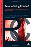 Remoralizing Britain?: Political, Ethical and Theological Perspectives on New Labour (Continuum Resources Religion & Political Cult) (0826424651) by Baker, Christopher