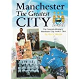 Manchester the Greatest City: Complete History of Manchester City Football Clubby Gary James