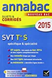 Annales Annabac 2015 SVT Tle S spécifique & spécialité: sujets et corrigés du bac - Terminale S...