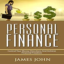 Personal Finance: Control Your Money Directions and Achieve Financial Freedom Audiobook by James John Narrated by Stan Holden