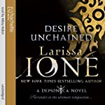 Desire Unchained: A Demonica Novel: Book 2 (       UNABRIDGED) by Larissa Ione Narrated by Hilary Huber