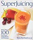 Superjuicing: More Than 100 Nutritious Vegetable and Fruit Recipes