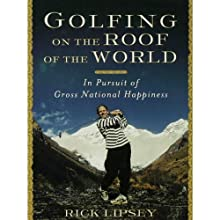 Golfing on the Roof of the World: In Pursuit of Gross National Happiness Audiobook by Rick Lipsey Narrated by Tom Stechschulte