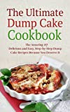 The Ultimate Dump Cake Cookbook: The Amazing 27 Delicious and Easy, Step-by-Step Dump Cake Recipes Because You Deserve It