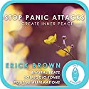 Stop Panic Attacks: Create Inner Peace: Self-Hypnosis & Meditation  by Erick Brown