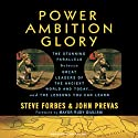 Power Ambition Glory: The Stunning Parallels Between Great Leaders of the Ancient World and Today...and the Lessons You Can Learn (       UNABRIDGED) by Steve Forbes, John Prevas Narrated by Alan Sklar