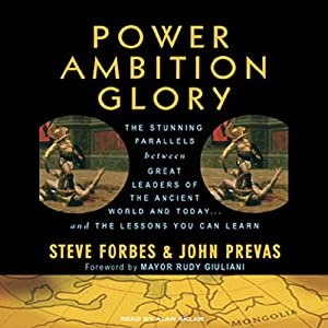 Power Ambition Glory: The Stunning Parallels Between Great Leaders of the Ancient World and Today...and the Lessons You Can Learn | [Steve Forbes, John Prevas]