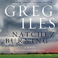 Natchez Burning: A Novel Hörbuch von Greg Iles Gesprochen von: David Ledoux
