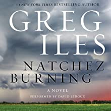 Natchez Burning: A Novel (       UNABRIDGED) by Greg Iles Narrated by David Ledoux