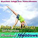 Raise Your Energy Hypnosis: Be Energetic & Get More Done, Guided Meditation, Binaural Beats, Positive Affirmations  by Rachael Meddows Narrated by Rachael Meddows