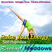 Raise Your Energy Hypnosis: Be Energetic & Get More Done, Guided Meditation, Binaural Beats, Positive Affirmations | [Rachael Meddows]