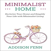 Minimalist Home: Declutter Your Home and Simplify Your Life with Minimalist Living | [Addison Fenn]