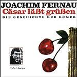 Cäsar lässt grüßen. Die Geschichte der Römer | Joachim Fernau