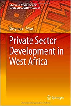 Private Sector Development In West Africa (Advances In African Economic, Social And Political Development)