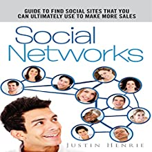 Social Networks: Guide to Find Social Sites That You Can Ultimately Use To Make More Sales (       UNABRIDGED) by Justin Henrie Narrated by Clare Feighan