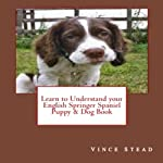 Learn to Understand your English Springer Spaniel Puppy & Dog Book | Vince Stead