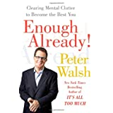 Enough Already!: Clearing Mental Clutter to Become the Best You ~ Peter Walsh
