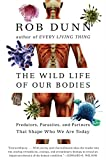 img - for The Wild Life of Our Bodies: Predators, Parasites, and Partners That Shape Who We Are Today book / textbook / text book