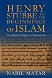 "Nabil Matar, ""Henry Stubbe and the Beginnings of Islam: The Originall and Progress of Mahometanism"" (Columbia UP, 2013)"