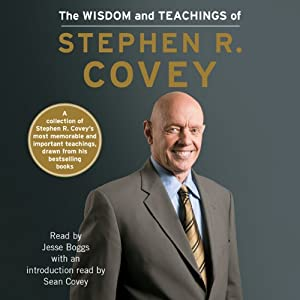 The Wisdom and Teachings of Stephen R. Covey | [Stephen R. Covey, Sean Covey (introduction and notes)]