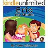 Children's Book: Eric the Medic (Preschool Books) Children's books about how to deal with Responsibility and courage (values book) Books for Early / Beginner ... books (Children's Books Collection Book 4)