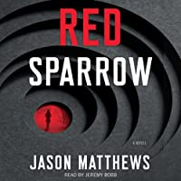 Red Sparrow: A Novel (       UNABRIDGED) by Jason Matthews Narrated by Jeremy Bobb
