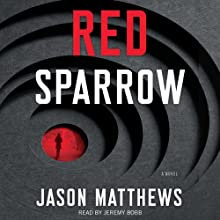 Red Sparrow: A Novel (       UNABRIDGED) by Jason Matthews Narrated by Jeremy Bobb
