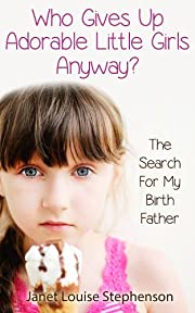 Who Gives Up Adorable Little Girls Anyway? The Search For My Birth Father (Tales of Adoption)