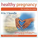 Healthy Pregnancy for Mother & Child: Self-Hypnosis and Meditation 4-in-1 Bundle | Amy Applebaum