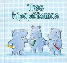 Tres hipopotamos / Three hippos (Spanish Edition): Autores Varios