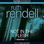 Not in the Flesh (       UNABRIDGED) by Ruth Rendell Narrated by Nigel Anthony