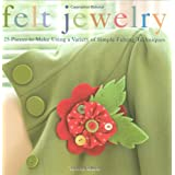 Felt Jewelry: 25 Pieces to Make Using a Variety of Simple Felting Techniquesby Teresa Searle