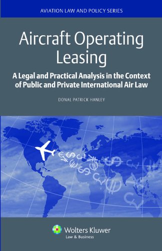 Aircraft Operating Leasing: A Legal and Practical Analysis in the Context of Public and Private International Air Law (Aviation Law and Policy)