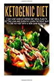 Ketogenic Diet: 7 Day Low Carb Ketogenic Diet Meal Plan To Getting Lean And Burn Fat-Learn The Right Way To Lose Fat Fast With A Non Carb Keto Diet ... Cookbook, Ketogenic Diet For Weight Loss)