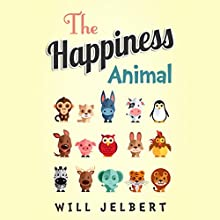 The Happiness Animal (       UNABRIDGED) by Will Jelbert Narrated by Will Jelbert