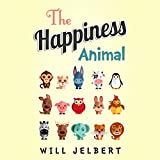 The Happiness Animal ~ Will Jelbert