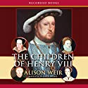 The Children of Henry VIII (       UNABRIDGED) by Alison Weir Narrated by Simon Prebble