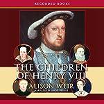 The Children of Henry VIII | Alison Weir