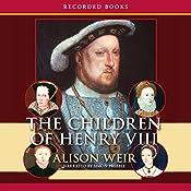 The Children of Henry VIII | [Alison Weir]