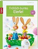 Ideen für Ostergeschenke Bastelideen zu Ostern 2014 - Fr�hlich-buntes Eierlei: Ostereier gestalten und Ideen rund ums Ei