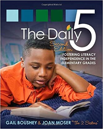 The Daily Five (Second Edition): Fostering Literacy in the Elementary Grades written by Gail Boushey